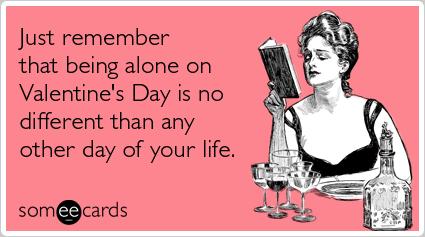 Ricorda solo che stare soli a San Valentino non è diverso che in ogni altro giorno della tua vita