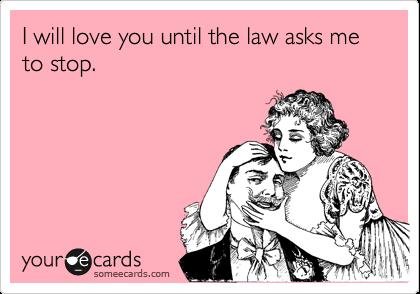 Ti amerò fino a quando la legge mi chiede di smettere